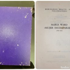 Libros de segunda mano: MARIA WARD. MUJER INCOMPARABLE. PIO XII. BERNARDO BRAVO. BILBAO, 1962. PAGS: 360. Lote 182520091