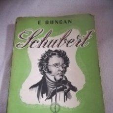 Libros de segunda mano: SCHUBERT. SU VIDA Y SU PBRA. E.DUNCAN. COLECCION LOS GRANDES MUSICOS. EDICIONES ANACONDA. 1950. Lote 182524843
