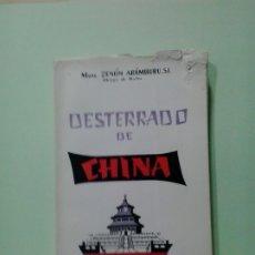 Libri di seconda mano: LMV - DESTERRADO DE CHINA. ZENÓN ARÁMBURU. Lote 182817582