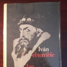 Libros de segunda mano: IVAN EL TERRIBLE - IAN GREY - 1968. Lote 183066786