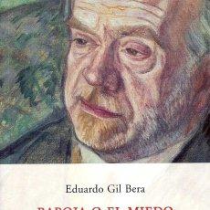 Libros de segunda mano: GIL BERA, EDUARDO - BAROJA O EL MIEDO. BIOGRAFÍA NO AUTORIZADA. Lote 183202443