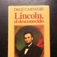 Libros de segunda mano: LINCOLN EL DESCONOCIDO, CARNEGIE, DALE, 1988. Lote 183421140