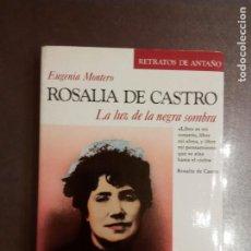 Libros de segunda mano: EUGENIA MONTERO. ROSALÍA DE CASTRO. LA LUZ DE LA NEGRA SOMBRA.. Lote 183179058