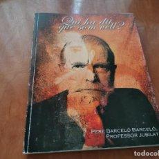 Libros de segunda mano: QUI HA DIT QUE SOM VELL? PERE BARCELO BARCELO NASCUT PUIGPUNYENT MALLORCA 2001. Lote 183580422