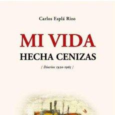 Libros de segunda mano: CARLOS ESPLÁ RIZO.MI VIDA HECHAS CENIZAS. (DIARIOS 1920-1965). NUEVO. Lote 205046896