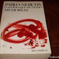 Libros de segunda mano: CONFIESO QUE HE VIVIDO, MEMORIAS. PABLO NERUDA. SEIX BARRAL 11ª ED. ENERO 1.991, DEFECTO. Lote 184049482