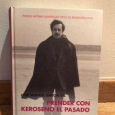 Libros de segunda mano: PRENDER CON KEROSENO EL PASADO JOSE MANUEL GARCÍA GIL. Lote 184059668