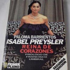 Libros de segunda mano: ISABEL PREYSLER. REINA DE CORAZONES. BARRIENTOS, PALOMA. Lote 184094262