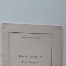 Libros de segunda mano: TRAS LAS HUELLAS DE FRAY JUNÍPERO EN CALIFORNIA - FRANCISCO SINTES OBRADOR. Lote 184108421