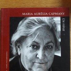 Libros de segunda mano: MARIA AURÈLIA CAPMANY UN RETRAT / PILAR AMMERICH, MARTA PESSARRODONA / INSTITUT CATALÀ DE LA DONA /. Lote 184825541