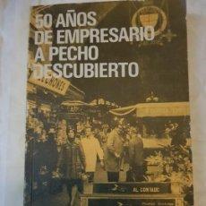 Libros de segunda mano: CINCUENTA AÑOS DE EMPRESARIO A PECHO DESCUBIERTO. Lote 185659597
