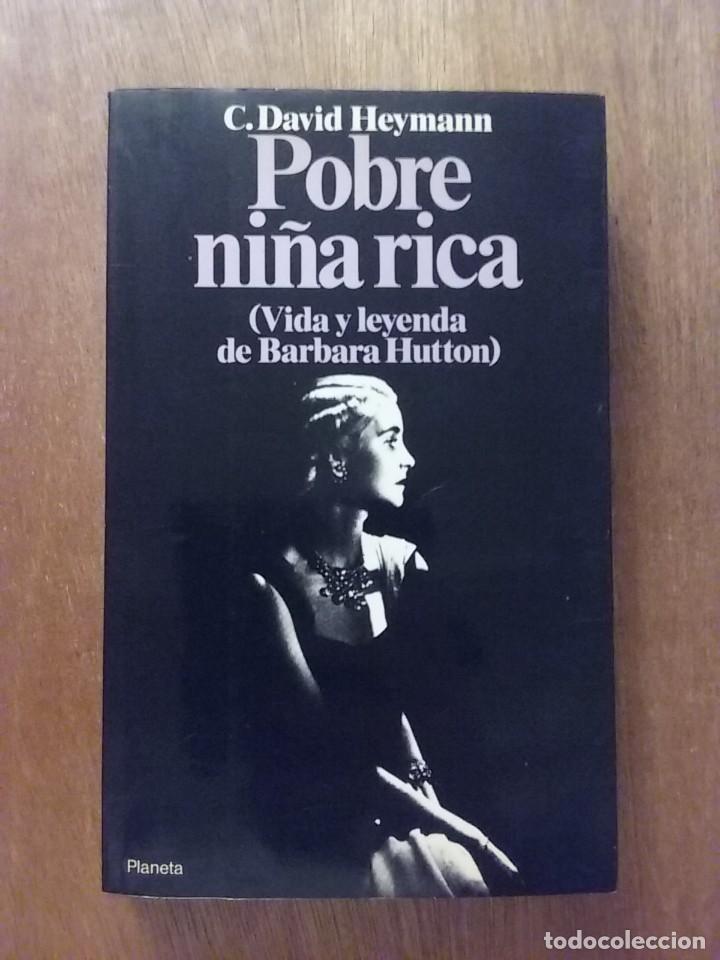 POBRE NIÑA RICA, VIDA Y LEYENDA DE BARBARA HUTTON, C DAVID HEYMANN, EDITORIAL PLANETA, 1987 (Libros de Segunda Mano - Biografías)