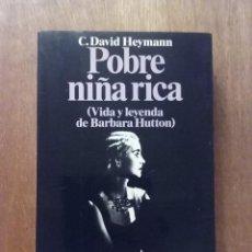 Libros de segunda mano: POBRE NIÑA RICA, VIDA Y LEYENDA DE BARBARA HUTTON, C DAVID HEYMANN, EDITORIAL PLANETA, 1987. Lote 187465043
