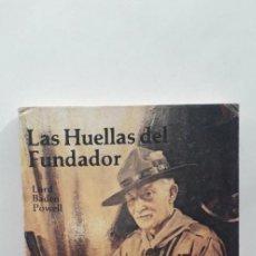 Libros de segunda mano: LAS HUELLAS DEL FUNDADOR - LORD BADEN POWELL. Lote 215600252