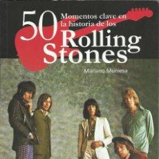 Libros de segunda mano: MARIANO MUNIESA-50 MOMENTOS CLAVE EN LA HISTORIA DE LOS ROLLING STONES.QUARENTENA EDICIONES.2014.. Lote 188862761