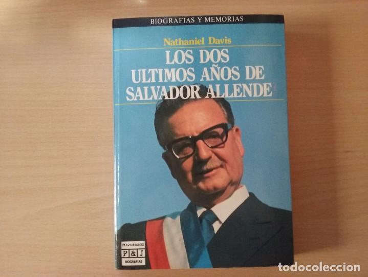 Libros de segunda mano: LOS DOS ÚLTIMOS AÑOS DE SALVADOR ALLENDE - NATHANIEL DAVIS (BIOGRAFÍAS Y MEMORIAS) - Foto 2 - 189473236