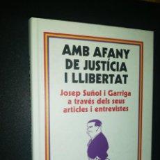 Libros de segunda mano: JOSEP SUÑOL I GARRIGA, AMB AFANY DE JUSTICIA I LLIBERTAT . Lote 190183593