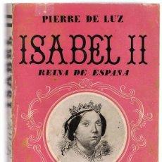 Libros de segunda mano: ISABEL II REINA DE ESPAÑA PIERRE DE LUZ . Lote 190422056