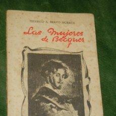 Libros de segunda mano: LAS MUJERES DE BECQUER, DE FEDERICO A. BRAVO GARCIA, IMPTA.VIUDA JUAN PUEYO 1944. Lote 190609437