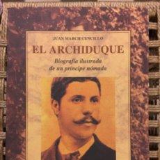 Livres d'occasion: EL ARCHIDUQUE, BIOGRAFIA DE UN PRINCIPE NOMADA, JUAN MARCH CENCILLO. Lote 190754783