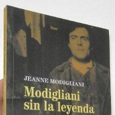 Libros de segunda mano: MODIGLIANI SIN LA LEYENDA - JEANNE MODIGLIANI. Lote 191245792