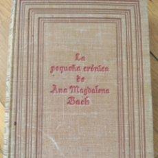 Libros de segunda mano: LA PEQUEÑA CRÓNICA DE ANA MAGDALENA BACH.1ª EDICION. 1940. Lote 191248067