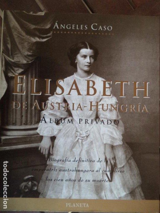 ELISABETH DE AUSTRIA HUNGRIA ALBUM PRIVADO ANGELES CASO PLANETA BUEN ESTADO (Libros de Segunda Mano - Biografías)