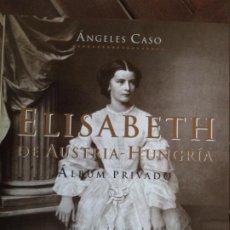 Libros de segunda mano: ELISABETH DE AUSTRIA HUNGRIA ALBUM PRIVADO ANGELES CASO PLANETA BUEN ESTADO. Lote 191254345