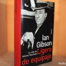 Libros de segunda mano: LIGERO DE EQUIPAJE,LA VIDA DE ANTONIO MACHADO / IAN GIBSON / TAPA DURA. Lote 191256198