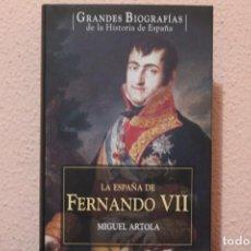 Libros de segunda mano: GRANDES BIOGRAFIAS LA ESPAÑA DE FERNANDO VII POR MIGUEL ARTOLA. Lote 191426750