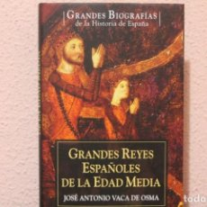 Libros de segunda mano: GRANDES BIOGRAFIAS GRANDES REYES ESPAÑOLES POR JOSE ANTONIO VACA DE OSMA. Lote 191426973