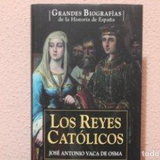 Libros de segunda mano: GRANDES BIOGRAFIAS LOS REYES CATOLICOS POR JOSE ANTONIO VACA DE OSMA. Lote 191427885
