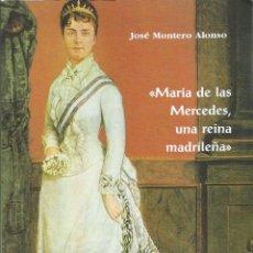 Libros de segunda mano: MARIA DE LAS MERCEDES, UNA REINA MADRILEÑA. JOSE MONTERO ALONSO. Lote 191464736