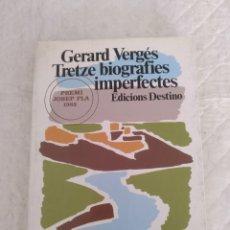 Libros de segunda mano: TRETZE BIOGRAFIES IMPERFECTES. GERARD VERGÉS. COL.LECCIÓ EL DOFÍ. PREMI JOSEP PLA 1985. LIBRO. Lote 191983857