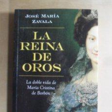 Libros de segunda mano: LA REINA DE OROS, LA DOBLE VIDA DE Mª CRISTINA DE BORBON - JOSE MARIA ZAVALA - LIBROS LIBRES - 2011. Lote 191985028