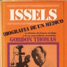 Libros de segunda mano: ISSELS : BIOGRAFÍA DE UN MÉDICO / GORDON THOMAS. Lote 192011153