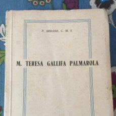 Livros em segunda mão: M. TERESA GALLIFA PALMAROLA - FUNDADORA SIERVAS DE LA PASIÓN - P. ARRANZ - 1952. Lote 192236377