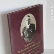 Libros de segunda mano: EL INFANTE D. ALFONSO DE ORLEANS.BIOGRAFÍA Y FILOSOFÍA AERONÁUTICA. JOSÉ RAMÓN SÁNCHEZ CARMONA. 1991. Lote 193019982