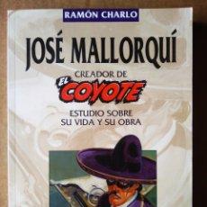 Libros de segunda mano: JOSÉ MALLORQUÍ: CREADOR DEL COYOTE, POR RAMÓN CHARLO. BIOGRAFÍA. ESTUDIO SOBRE SU VIDA Y SU OBRA.. Lote 194122607