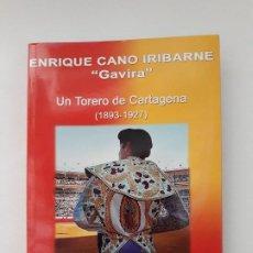 Libros de segunda mano: ENRIQUE CANO IRIBARNE `GAVIRA`. UN TORERO DE CARTAGENA (1893-1927). EDITORIAL CORBALAN. 2007. Lote 194345138