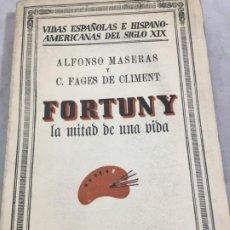 Libros de segunda mano: FORTUNY LA MITAD DE UNA VIDA, DE ALFONSO MASERAS Y FAGES DE CLIMENT, ESPASA CALPE 1932 . Lote 194434325