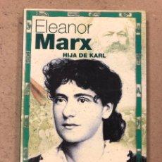 Libros de segunda mano: ELEANOR MARX, HIJA DE KARL. MARÍA JOSÉ SILVEIRA. EDITORIAL TXALAPARTA 2002.. Lote 194572438