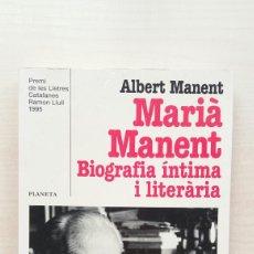 Libros de segunda mano: MARIÀ MANENT. BIOGRAFÍA ÍNTIMA I LITERÀRIA. ALBERT MANENT. PLANETA, COLECCIÓN RAMON LLULL, SERIE BIO. Lote 194574251
