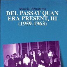 Libros de segunda mano: DEL PASSAT QUAN ERA PRESENT III (1959-1963) (CATALÁN). Lote 194586750