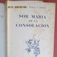 Libros de segunda mano: SOR MARIA DE LA CONSOLACION , RAFAEL PEREZ Y PEREZ -1951 . Lote 194611558