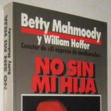 Libros de segunda mano: NO SIN MI HIJA - BETTY MAHMOODY Y WILIAM HOFFER. Lote 194616955