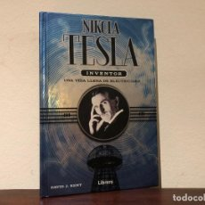 Libros de segunda mano: NIKOLA TESLA. INVENTOR. UNA VIDA LLENA DE ELECTRICIDAD. DAVID J. KENT. EDIT. LIBRERO. Lote 194628635
