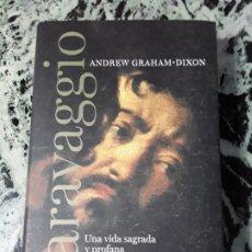 Libros de segunda mano: CARAVAGGIO, UNA VIDA SAGRADA Y PROFANA, DE ANDREW GRAHAM DIXON. EXCELENTE ESTADO. TAURUS.. Lote 194718901