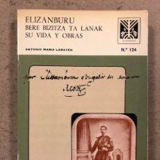 Libros de segunda mano: ELIZANBURU: BERE BIZITZA TA LANAK - SU VIDA Y OBRAS. ANTONIO MARÍA LABAYEN. COLECCIÓN AUÑAMENDI. Lote 194724720