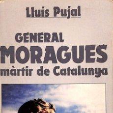Libros de segunda mano: GENERAL MORAGUES MÀRTIR DE CATALUNYA - LLUÍS PUJAL CARRERA - EDITORIAL PÒRTIC - LLIBRE DE BUTXACA. Lote 194858498